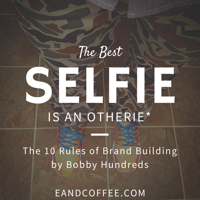 The Best Selfie is an Otherie* — My Experience with the 10 Rules of Brand Building (Part 2)