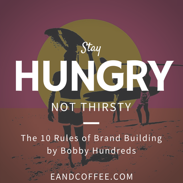 Stay Hungry, Not Thirsty – My Experience with the 10 Rules of Brand Building (Part 4)