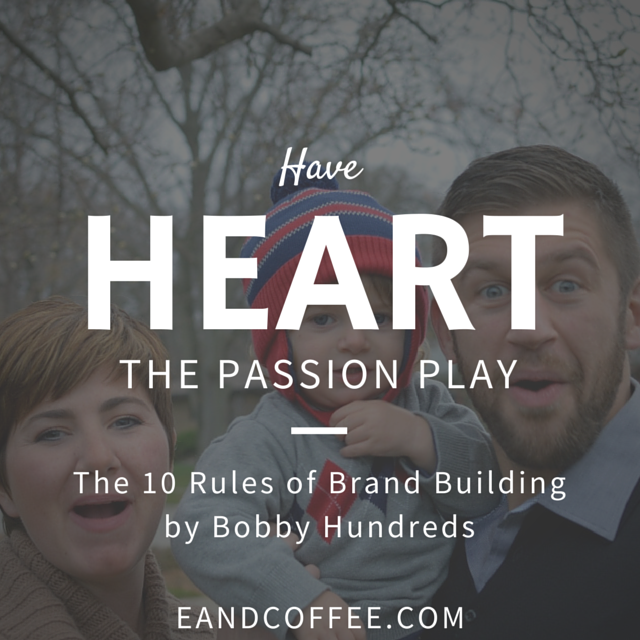Have Heart – My Experience with the 10 Rules of Brand Building (Part 6)