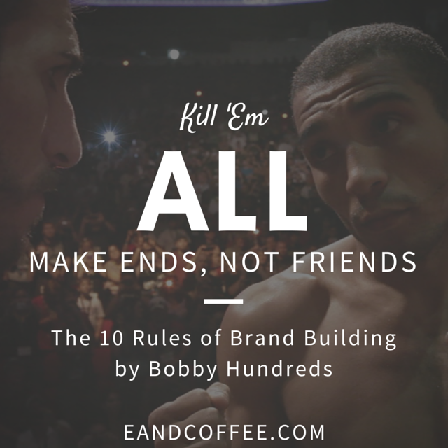 Make Ends, Not Friends – My Experience With the 10 Rules of Brand Building (Part 7)