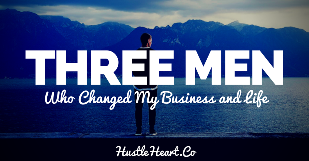 three men who changed my business and life