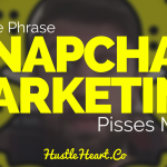 "Why the Phrase ""Snapchat Marketing"" Pisses Me Off"
